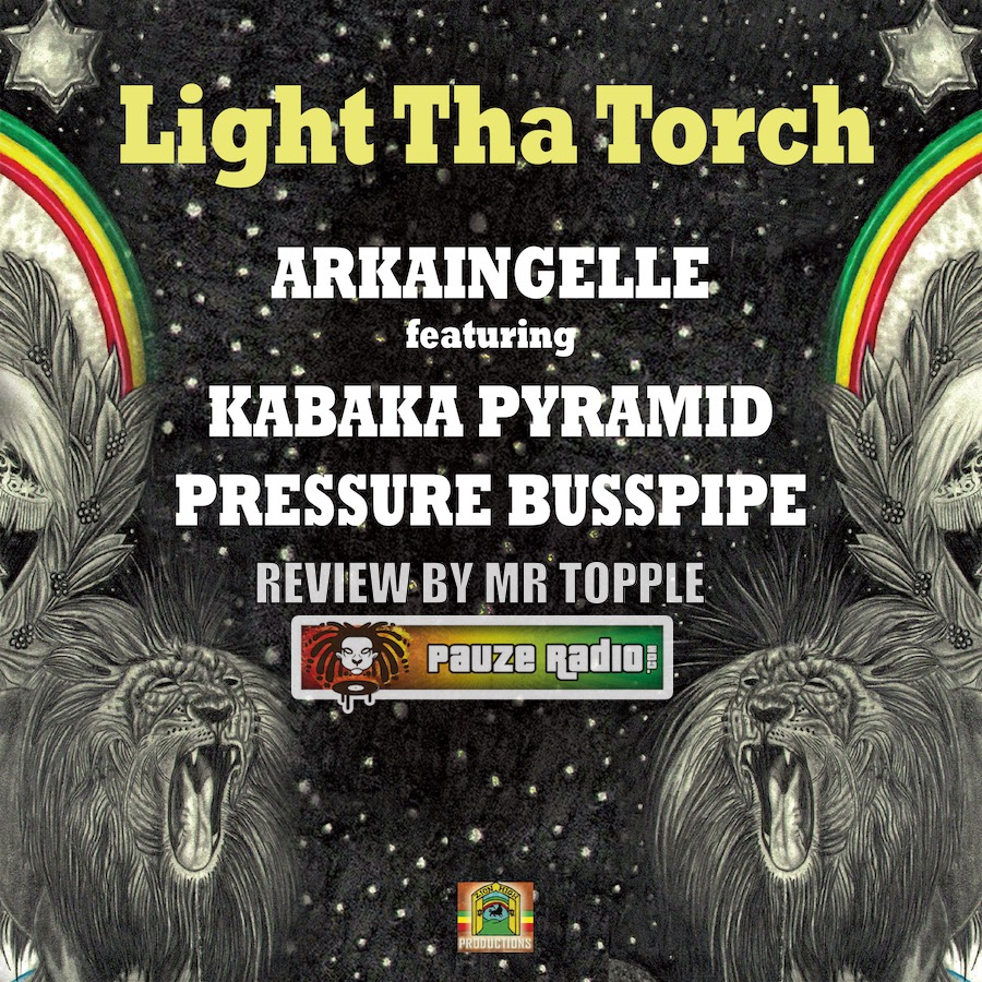 Arkaingelle ft Kabaka Pyramid Pressure Light Tha Torch Review
