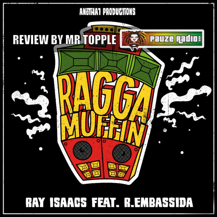 Ray Isaacs ft R Embassida Raggamuffin Review