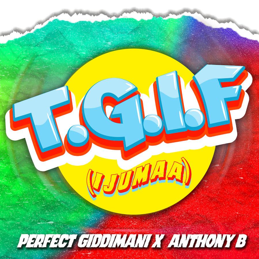 Perfect Giddimani Anthony B T.G.I.F Ijumaa Press Release